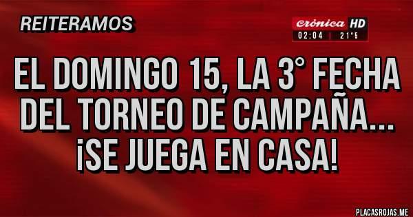 Placas Rojas - El domingo 15, la 3° fecha del TORNEO DE CAMPAÑA... ¡SE JUEGA EN CASA!