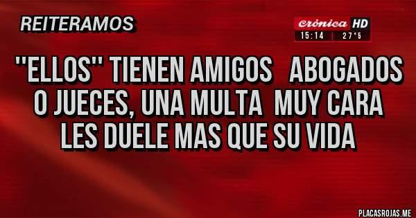 Placas Rojas - ''ELLOS'' TIENEN AMIGOS   ABOGADOS O JUECES, UNA MULTA  MUY CARA  LES DUELE MAS QUE SU VIDA