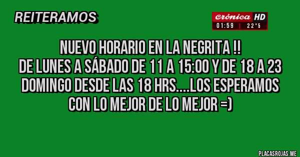 Placas Rojas - NUEVO HORARIO EN LA NEGRITA !!  DE LUNES A SÁBADO DE 11 A 15:00 Y DE 18 A 23  DOMINGO DESDE LAS 18 HRS....LOS ESPERAMOS CON LO MEJOR DE LO MEJOR =)