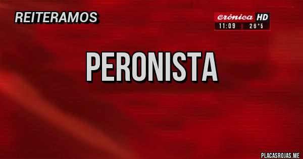 Placas Rojas - Peronista