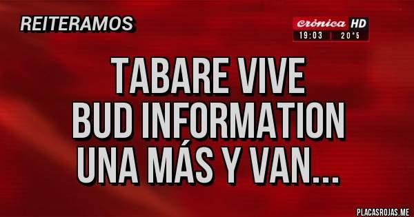 Placas Rojas - Tabare vive Bud information Una más y van...