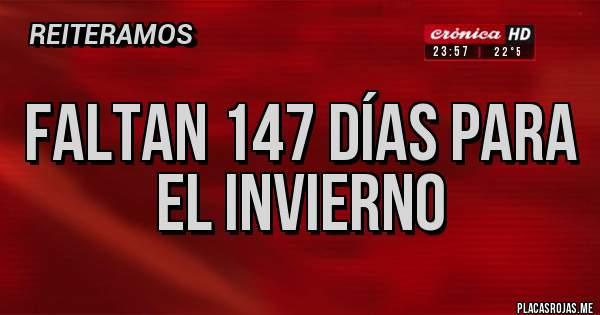 Placas Rojas - Faltan 147 días para el invierno