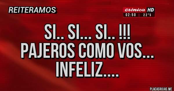 Placas Rojas - Si.. si... Si.. !!! Pajeros como vos... Infeliz....