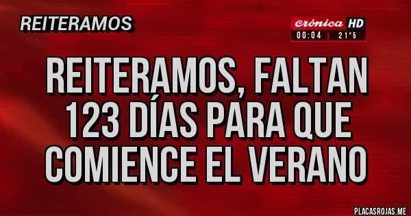 Placas Rojas - reiteramos, faltan 123 días para que comience el verano