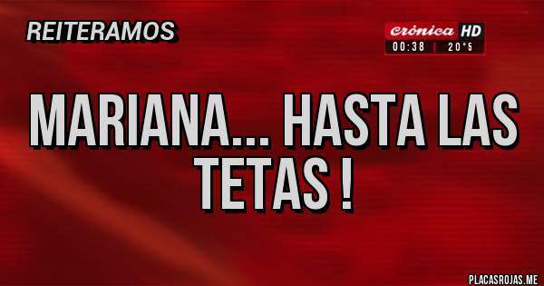 Placas Rojas - Mariana... hasta las tetas !